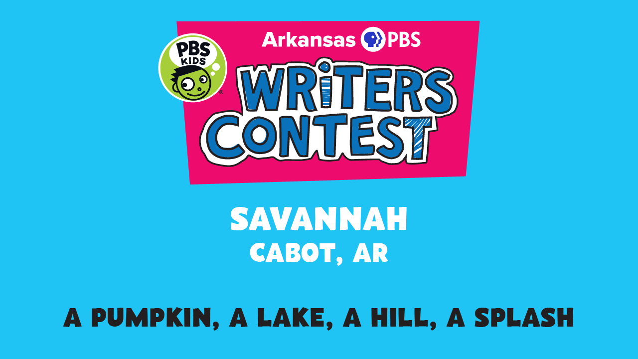 This week's writer, Savannah Ali of Cabot and her story, 'A Pumpkin, A Lake, A Hill, A Splash'.
