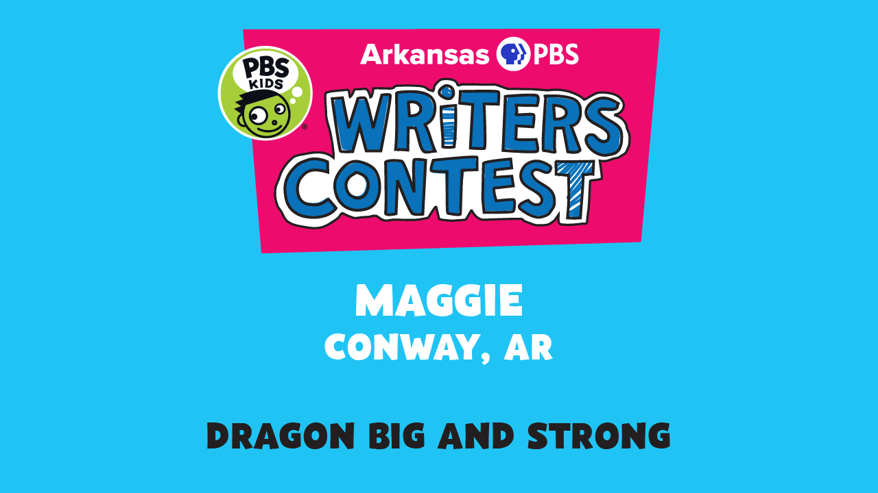 This week's writer, Maggie of Conway and her story, 'Dragon Big and Strong'.
